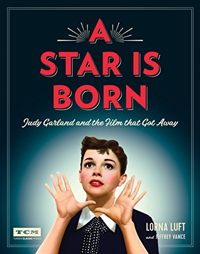 Pdf eBooks A Star Is Born (Turner Classic Movies): Judy Garland and the Film that Got Away