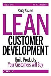Lean Customer Development: Building Products Your Customers Will Buy by Alvarez, Cindy (2014) Hardcover