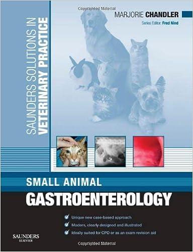 Saunders Solutions In Veterinary Practice: Small Animal Gastroenterology, 1e Marjorie Chandler DVM MS MACVSc DipACVN DipACVIM DipECVIM-ca MRCVS
