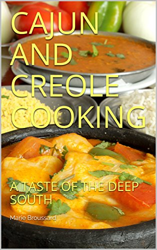CAJUN AND CREOLE COOKING: A TASTE OF THE DEEP SOUTH by Marie Broussard