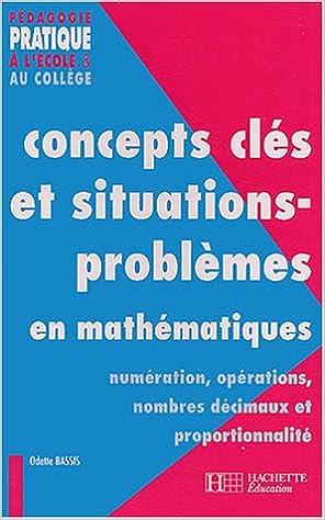 Ebook pour les nuls téléchargement gratuit Concepts clés et situations-problèmes en mathématiques PDF 201170684X by Odette Bassis