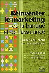 Réinventer le marketing de la banque et de l'assurance : Du sens du client au néomarketing