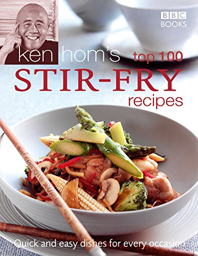 Ken Hom's Top 100 Stir Fry Recipes: Quick and Easy Dishes for Every Occasion (BBC Books' Quick & Easy Cookery) by Ken Hom