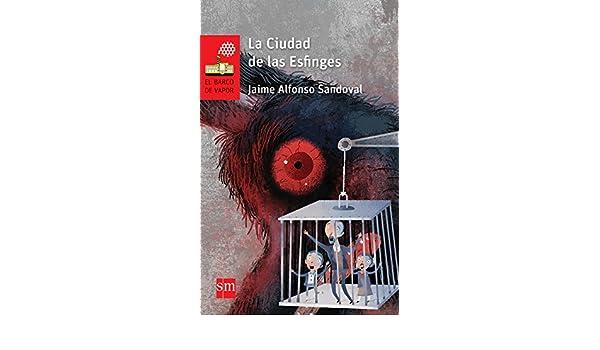 La Ciudad de las Esfinges (El Barco de Vapor Roja) eBook: Jaime Alfonso Sandoval: Amazon.es: Tienda Kindle