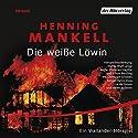 Die weiße Löwin Performance by Henning Mankell Narrated by Christoph Schobesberger, Heinz Kloss