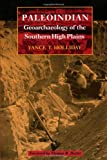 img - for Paleoindian Geoarchaeology of the Southern High Plains (TEXAS ARCHAEOLOGY AND ETHNOHISTORY SERIES) book / textbook / text book