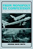 From monopoly to competition : the transformations of Alcoa, 1888-1986 by George David Smith front cover