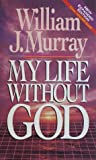 My Life Without God, William Murray, 1565070291