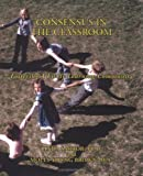 Consensus in the Classroom, L. Sartor and M. Y. Brown, 0961144440
