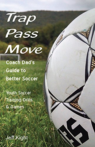 Trap - Pass - Move,  Coach Dad's Guide to Better Soccer: Youth Soccer Training, Drills & Games (Better Youth Soccer & Futsal Coaching Book 1) (Game Futsal Ball)