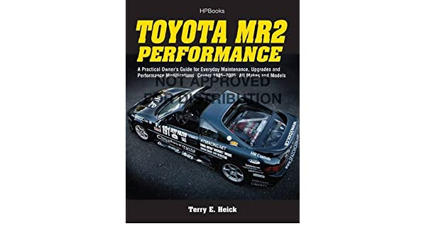 Toyota MR2 Performance HP1553: A Practical Owners Guide for Everyday Maintenance, Upgrades and Performance Modifications. Covers 1985-2005, All Makes and ...