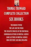 img - for Thomas Troward Complete Collection - Six Books: The Hidden Power; The Law and The Word; The Creative Process in The Individual; Edinburgh Lectures On ... Meaning (THE SUCCESS AND PROSPERITY LIBRARY) book / textbook / text book