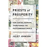 Priests of Prosperity: How Central Bankers Transformed the Postcommunist World (Cornell Studies in Money)