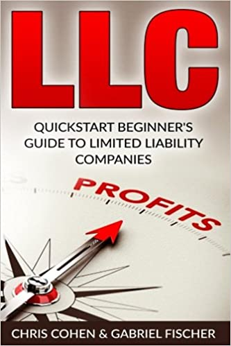 LLC, Limited Liability Company: Quick Start Beginner's Guide