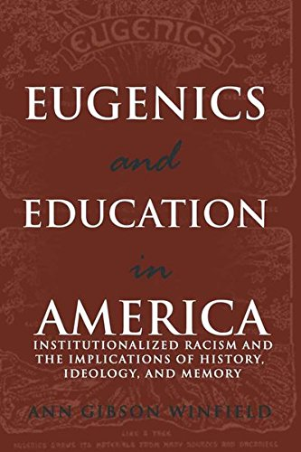Eugenics and Education in America: Institutionalized Racism and the Implications of History, Ideology, and Memory (Complicated Conversation)