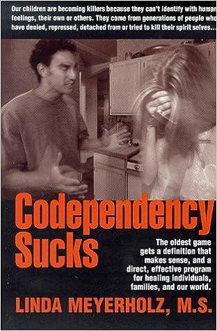 Are We Medicating True Selves Of Boys >> Codependency Sucks Linda Meyerholz 9781570874345 Amazon Com Books