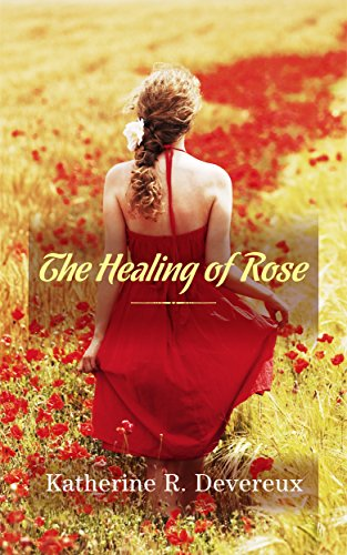 The Healing of Rose by [Devereux, Katherine R. ]