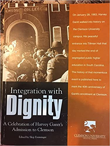 Integration with dignity : a celebration of Harvey Gantt's admission to Clemson