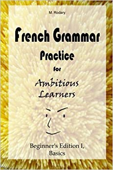 Book French Grammar Practice for Ambitious Learners - Beginner's Edition I, Basics (French for Ambitious Learners) by M. Rodary (2014-10-20)
