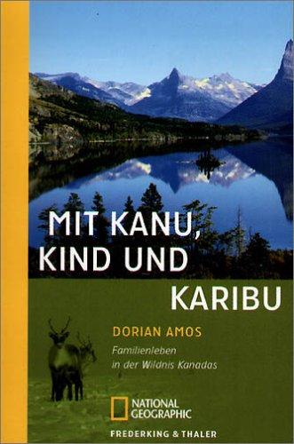 Mit Kanu, Kind und Karibu: Familienleben in der Wildnis Kanadas (German Edition)