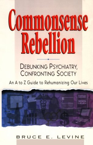 Commonsense Rebellion: Taking Back Your Life from Drugs, Shrinks, Corporations, and a World Gone Crazy