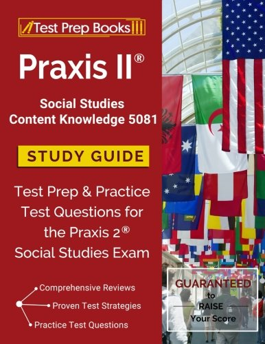 Knowledge Study Guide - Praxis II Social Studies Content Knowledge 5081 Study Guide: Test Prep & Practice Test Questions for the Praxis 2 Social Studies Exam