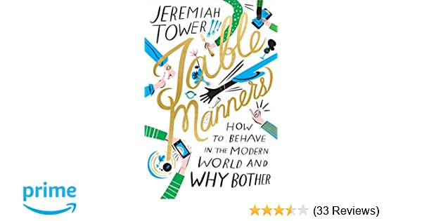 57f19eb4b Table Manners: How to Behave in the Modern World and Why Bother: Jeremiah  Tower, Libby VanderPloeg: 9780374272340: Amazon.com: Books