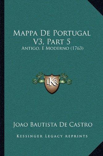 Download Mappa De Portugal V3, Part 5: Antigo, E Moderno (1763) (Portuguese Edition) pdf epub