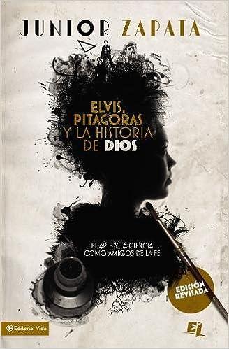Elvis, Pitágoras y la historia de Dios: El arte y la ciencia como amigos de la fe Especialidades Juveniles: Amazon.es: Junior Zapata: Libros
