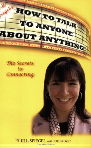 Jill Spiegel's How To Talk To Anyone About Anything! Pdf