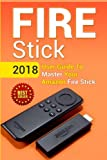 Fire Stick: 2018 User Guide To Master Your Amazon Fire Stick (including Tips and Tricks, the 2018 updated user guide, home tv, digital media, apps, kindle) (Volume 1)