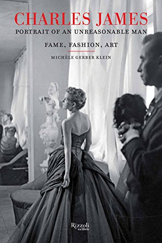 Charles James: Portrait of an Unreasonable Man: Fame, Fashion, (James Portrait)