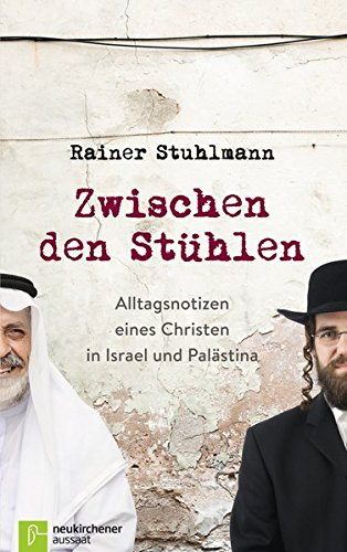 zwischen-den-sthlen-alltagsnotizen-eines-christen-in-israel-und-palstina
