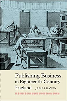 Book Publishing Business in Eighteenth-Century England (People, Markets, Goods: Economies and Societies in History) by James Raven (2014-09-01)