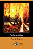 The Brown Mask, Percy J. Brebner, 1406589837