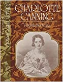 Charlotte Canning: Lady in Waiting to Queen Victoria and Wife of the First Viceroy of India, 1817-61