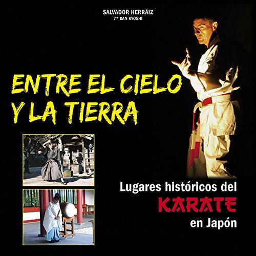 Entre el cielo y la tierra : lugares históricos del karate en ...