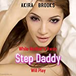 While Mother's Away Step Daddy Will Play | Akira Brooks