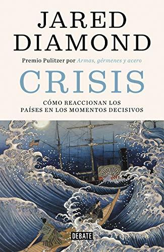 Crisis: Cómo reaccionan los países en los momentos decisivos (Historia) por Jared Diamond