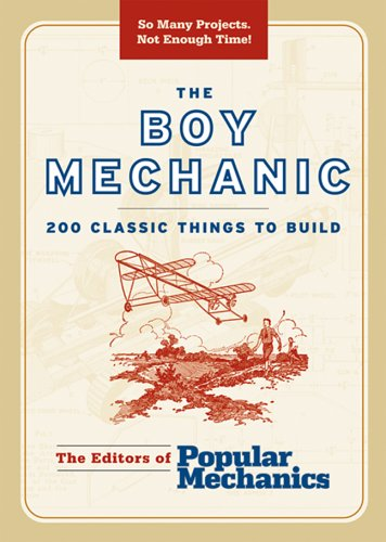 The Boy Mechanic: 200 Classic Things to Build pdf