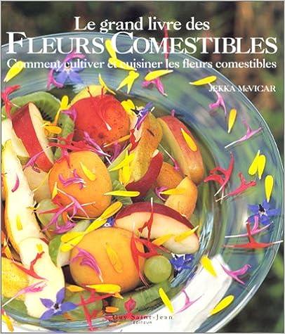 Livres gratuits en ligne Le Grand Livre des fleurs comestibles : Comment cultiver et cuisiner les fleurs comestibles epub, pdf