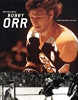 Remembering Bobby Orr: A Celebration