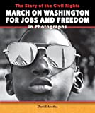 The Story of the Civil Rights March on Washington for Jobs and Freedom in Photographs (The Story of the Civil Rights Movement in Photographs) by David Aretha (2014-01-02)