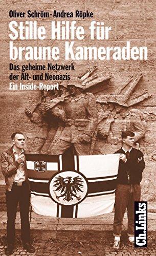 Stille Hilfe für braune Kameraden: Das geheime Netzwerk der Alt- und Neonazis. Ein Inside-Report (Politik & Zeitgeschichte) (German Edition)