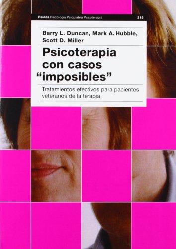 Psicoterapia con casos imposibles / PsychoTherapy with Impossible Cases: Tratamientos Efectivos Para Pacientes Veteranos De LA Terapia (Spanish Edition)