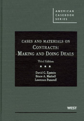 Cases and Materials on Contracts: Making and Doing Deals, 3d (American Casebooks) 3rd (third) Edition by David G. Epstein, Bruce A. Markell, Lawrence Ponoroff published by West (2011)