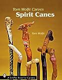 Tom Wolfe Carves Spirit Canes, Tom Wolfe, 0764330519