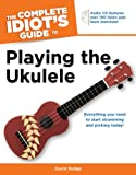 The Complete Idiot's Guide to Playing the Ukulele, David Hodge, 1615641858