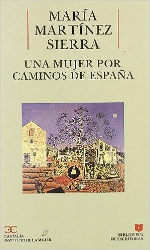 Una mujer por caminos de España . BIBLIOTECA DE ESCRITORAS. B/E.: Amazon.es: Blanco, Alda, Martínez Sierra, María: Libros