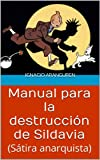 Manual para la destrucción de Sildavia: (Sátira anarquista)